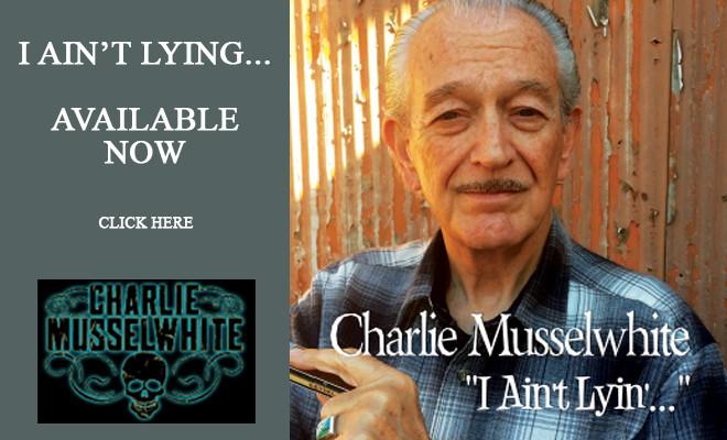 Available Now: Charlie Musselwhite I Ain't Lyin' CD